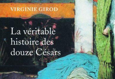 La véritable histoire des douze Césars par Virginie Girod